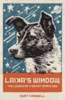 link to Laika's window : the legacy of a Soviet space dog in the TCC library catalog