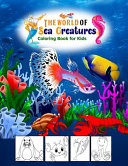 The World of Sea Creatures Coloring Book for Kids