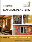 link to Essential natural plasters : a guide to materials, recipes, and use in the TCC library catalog
