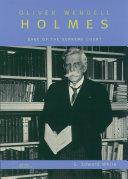 Oliver Wendell Holmes: Sage of the Supreme Court
