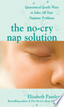 The No Cry Nap Solution  Guaranteed Gentle Ways to Solve All Your Naptime Problems