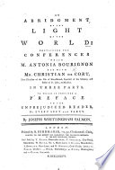 An Abridgment of the Light of the World  containing the conferences which M  Antonia Bourignon had with Mr  Christian de Cort     To which is prefixed a preface     By Joseph Whittingham Salmon