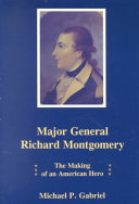 Major General Richard Montgomery: The Making of an American Hero