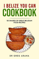 I Belize You Can Cookbook