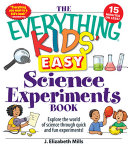 The Everything Kids' Easy Science Experiments Book