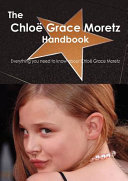 The Chloë Grace Moretz Handbook - Everything You Need to Know about Chloë Grace Moretz