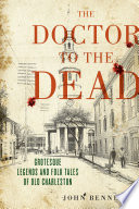 Book cover for The doctor to the dead : grotesque legends and folk tales of old Charleston