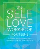The Self-Love Workbook for Teens Pdf/ePub eBook