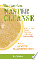 """""""The Complete Master Cleanse: A Step-by-Step Guide to Maximizing the Benefits of The Lemonade Diet"""" by Tom Woloshyn"""