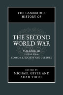 The Cambridge History of the Second World War  Volume 3  Total War  Economy  Society and Culture