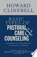 """Basic Types of Pastoral Care & Counseling: Resources for the Ministry of Healing & Growth, Third Edition"" by Howard J Clinebell Jr Trustee, Bridget Clare McKeever"