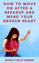 How To Move On After A Breakup And Mend Your Broken Heart