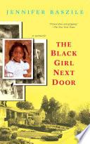 """The Black Girl Next Door: A Memoir"" by Jennifer Baszile"