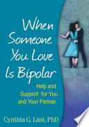 """""""When Someone You Love Is Bipolar: Help and Support for You and Your Partner"""" by Cynthia G. Last"""