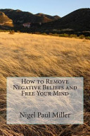 How to Remove Negative Beliefs and Free Your Mind