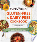"""The Everything Gluten-Free & Dairy-Free Cookbook: 300 simple and satisfying recipes without gluten or dairy"" by Audrey Roberts"