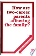 How Are Two-Career Parents Affecting the Family?