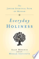 """""""Everyday Holiness: The Jewish Spiritual Path of Mussar"""" by Alan Morinis"""