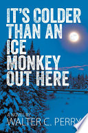 It S Colder Than An Ice Monkey Out Here