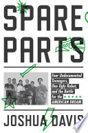 link to Spare parts : four undocumented teenagers, one ugly robot, and the battle for the American dream in the TCC library catalog