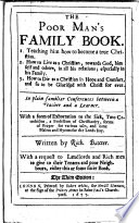 The Poor Man S Family Book 1 Teaching Him How To Become A True Christian 2 How To Live As A Christian 3 How To Die As A Christian In Plain Familiar Conferences Between A Teacher And A Learner Forms Of Prayer Praise And Cactehism Sic Etc