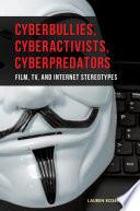 Cyberbullies  Cyberactivists  Cyberpredators  Film  TV  and Internet Stereotypes Book