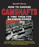 How to Choose Camshafts and Time Them for Maximum Power