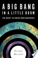 A Big Bang in a Little Room  : The Quest to Create New Universes