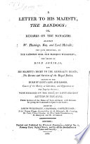 A Letter to His Majesty: the Bandogs, or Remarks on the Managers against W. Hastings, and Lord Melville, the late Ministers on the Catholic Bill and Marquis Wellesley; the Office of High Admiral, etc