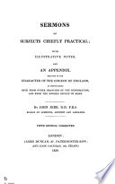 Sermons On Subjects Chiefly Practical With Illustrative Notes And An Appendix Relating To The Character Of The Church Of England As Distinguished Both From Other Branches Of The Reformation And From The Modern Church Of Rome