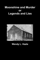 Moonshine and Murder or Legends and Lies