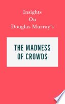 Insights on Douglas Murray   s The Madness of Crowds