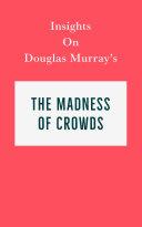 Insights on Douglas Murray's The Madness of Crowds Pdf/ePub eBook