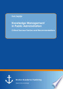 Knowledge Management In Public Administration Critical Success Factors And Recommendations