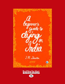 A Beginner s Guide to Dying in India