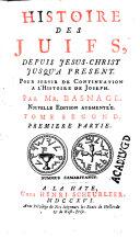 Histoire des Juifs, depuis Jesus-Christ. jusqu'à présent