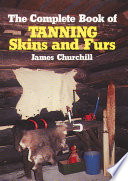 The Complete Book of Tanning Skins   Furs