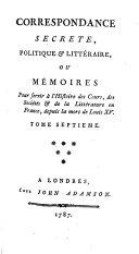 Correspondance secrète, politique & littéraire, ou Mémoires pour servir à l'histoire des cours, des sociétés & de la littérature en France, depuis la mort de Louis XV.