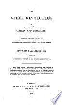 The Greek Revolution; its origin and progress: together with some remarks on the religion, national character, &c. in Greece