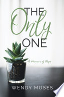 The Only One  A Memoir of Hope Book