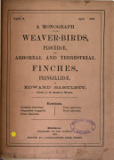 A Monograph of the Weaver birds  Ploceid    and Arboreal and Terrestrial Finches  Fringillid