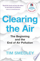 """Clearing the Air: SHORTLISTED FOR THE ROYAL SOCIETY SCIENCE BOOK PRIZE 2019"" by Tim Smedley"