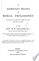 An Elementary Treatise on Moral Philosophy for Students  and specially adapted for use in Theological Colleges