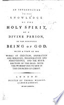 An introduction to the knowledge of the Holy Spirit as a Divine Person  in the undivided Being of God  etc
