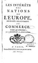 Les intérêts des nations de l'Europe, dévélopés relativement au commerce