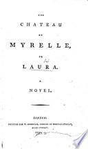 The Chateau de Myrelle, Or Laura. A Novel