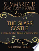 The Glass Castle   Summarized for Busy People  A Memoir  Based on the Book by Jeannette Walls Book PDF