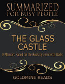 The Glass Castle - Summarized for Busy People: A Memoir: Based on the Book by Jeannette Walls