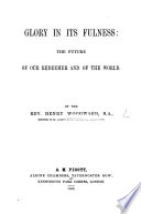Glory in Its Fulness  the Future of Our Redeemer and of the World Book