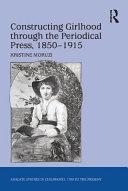 Constructing Girlhood through the Periodical Press  1850   1915
